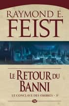 Le Retour du banni ebook by Raymond E. Feist