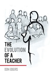 The Evolution of a Teacher: An Eyewitness Account ebook by Edgers, Don