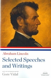 Abraham Lincoln: Selected Speeches and Writings ebook by Abraham Lincoln,Gore Vidal