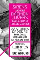 Sirens and Other Daemon Lovers - Magical Tales of Love and Seduction ebook by Ellen Datlow, Terri Windling