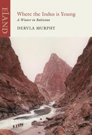 Where the Indus is Young - A Winter in Baltistan ebook by Dervla Murphy