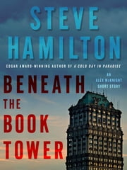 Beneath the Book Tower - An Alex McKnight Short Story ebook by Steve Hamilton