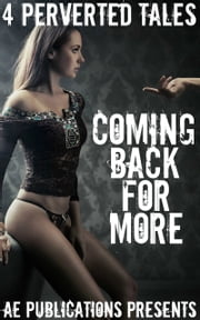 Coming Back For More: 4 Perverted Tales ebook by AE Publications