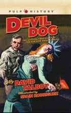 Devil Dog - The Amazing True Story of the Man Who Saved America ebook by David Talbot, Spain Rodriguez