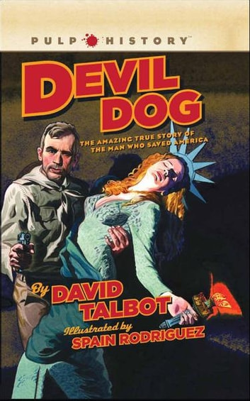 Devil Dog - The Amazing True Story of the Man Who Saved America ebook by David Talbot