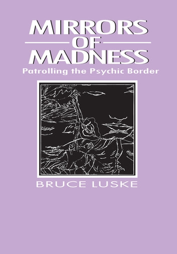 Mirrors of Madness - Patrolling the Psychic Border ebook by Bruce Luske