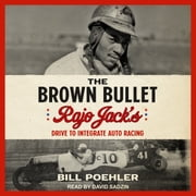The Brown Bullet - Rajo Jack's Drive to Integrate Auto Racing audiobook by Bill Poehler