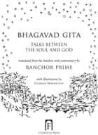 Bhagavad Gita - Talks Between The Soul And God ebook by Ranchor Prime, Charles Newington