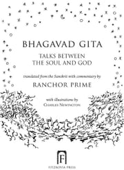 Bhagavad Gita - Talks Between The Soul And God ebook by Ranchor Prime,Charles Newington
