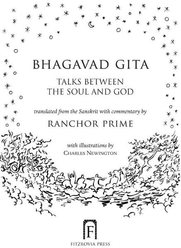 Bhagavad Gita - Talks Between The Soul And God ebook by Ranchor Prime