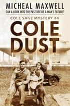 Cole Dust Cole: Book #4 (2nd Edition) ebook by Micheal Maxwell