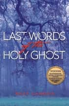 Last Words of the Holy Ghost ebook by Matt Cashion