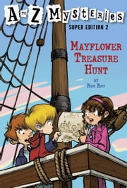A to Z Mysteries Super Edition 2: Mayflower Treasure Hunt ebook by Ron Roy,John Steven Gurney