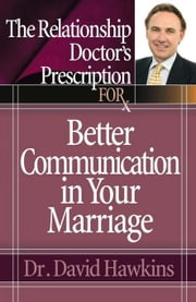 The Relationship Doctor's Prescription for Better Communication in Your Marriage ebook by Hawkins, David