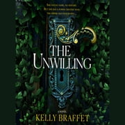 The Unwilling audiobook by Kelly Braffet