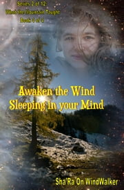 Awaken The Wind Sleeping In Your Mind ebook by Sha'Ra On WindWalker
