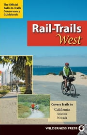 Rail-Trails West - California, Arizona, and Nevada ebook by Rails-to-Trails-Conservancy