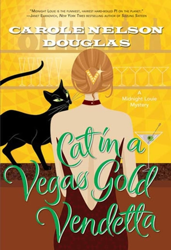 Cat in a Vegas Gold Vendetta - A Midnight Louie Mystery ebook by Carole Nelson Douglas