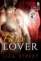 Fierce Lover - Fierce Mates: Sierra Pride, #8 ebook by Liza Street