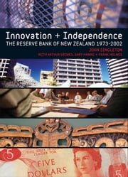Innovation and Independence - The Reserve Bank of New Zealand ebook by John Singleton,Arthur Grimes,Gary Hawke,Frank Holmes
