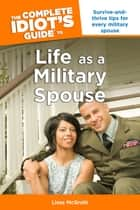 The Complete Idiot's Guide to Life as a Military Spouse ebook by Lissa McGrath