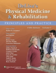 DeLisa's Physical Medicine and Rehabilitation - Principles and Practice, Two Volume Set ebook by Walter R. Frontera