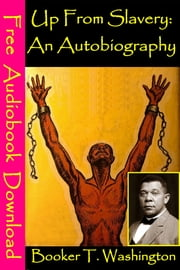 Up From Slavery: An Autobiography - [ Free Audiobooks Download ] ebook by Booker T. Washington