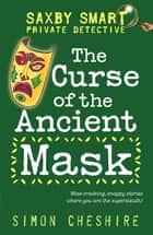The Curse of the Ancient Mask ebook by Simon Cheshire