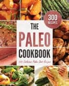 The Paleo Cookbook: 300 Delicious Paleo Diet Recipes ebook by Rockridge Press