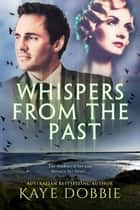 Whispers From The Past ebook by Kaye Dobbie