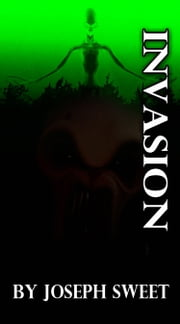 The Invasion ebook by Joseph Sweet