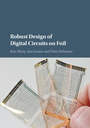Robust Design of Digital Circuits on Foil ebook by Kris Myny, Jan Genoe, Wim Dehaene