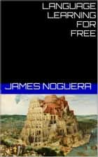 Language Learning for Free ebook by James Noguera