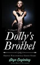 Dolly's Brothel (Erotic Paranormal Ghost Story) ebook by Skye Eagleday