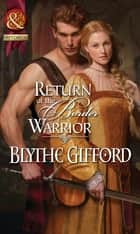 Return of the Border Warrior (Mills & Boon Historical) (The Brunson Clan, Book 1) ebook by Blythe Gifford
