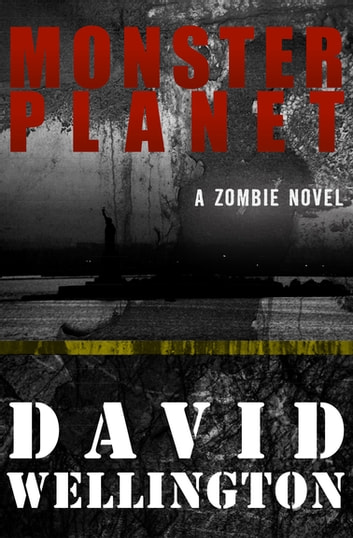 Monster Planet - A Zombie Novel ebook by David Wellington