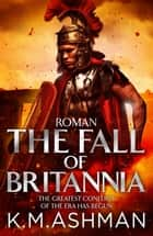 Roman – The Fall of Britannia ebook by K. M. Ashman