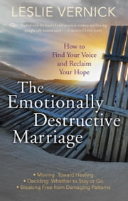 The Emotionally Destructive Marriage - How to Find Your Voice and Reclaim Your Hope ebook by Leslie Vernick