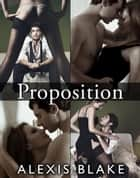Proposition - Complete Series ebook by Alexis Blake