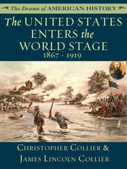 The United States Enters the World Stage: 1867 - 1919 ebook by James Lincoln Collier,Christopher Collier