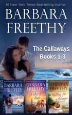 Callaways Box Set - Books 1-3 - Heartwarming romance, family drama and intriguing suspense! ebook by Barbara Freethy