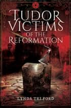 Tudor Victims of the Reformation ebook by