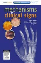 Mechanisms of Clinical Signs ebook by Mark Dennis, MBBS (Honours), William Talbot Bowen,...