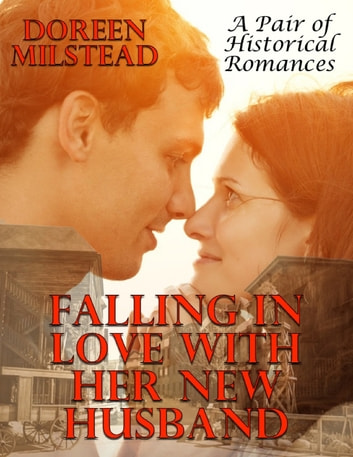 Falling In Love With Her New Husband: A Pair of Historical Romances ebook by Doreen Milstead