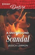 A Snowbound Scandal ebook by Jessica Lemmon