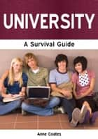 University: A Survival Guide ebook by Anne Coates