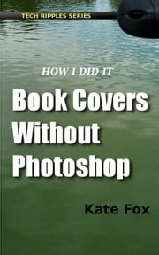 Book Covers Without Photoshop ebook by Kate Fox