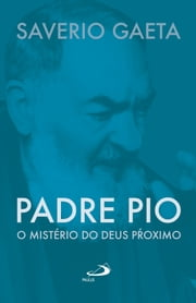 Padre Pio - O mistério do Deus próximo ebook by Saverio Gaeta