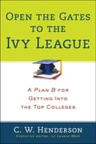 Open the Gates to the Ivy League ebook by C. W. Henderson