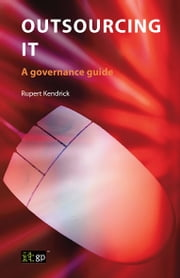 Outsourcing IT - A governance guide ebook by Rupert Kendrick